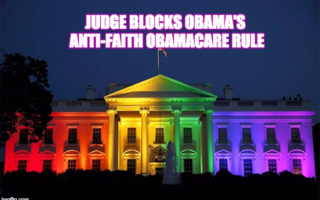 Federal Judge Blocks Obama's Anti-Faith, Abortion & Transgender Rules
