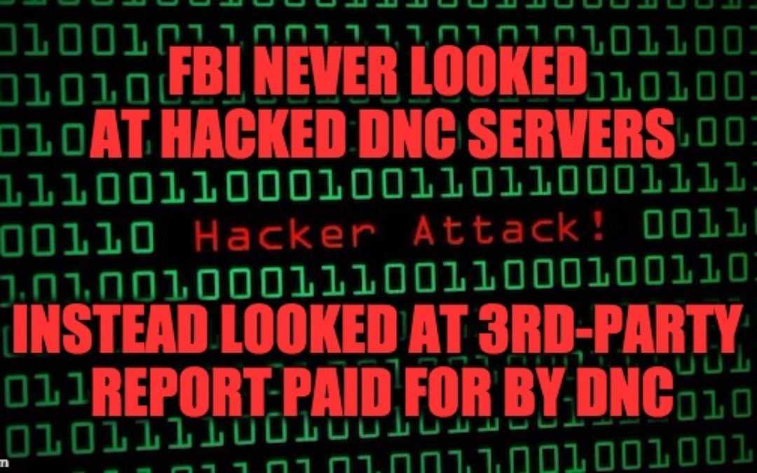 Why Did DNC Force FBI To Use A Report They Paid For In Hacking Investigation?