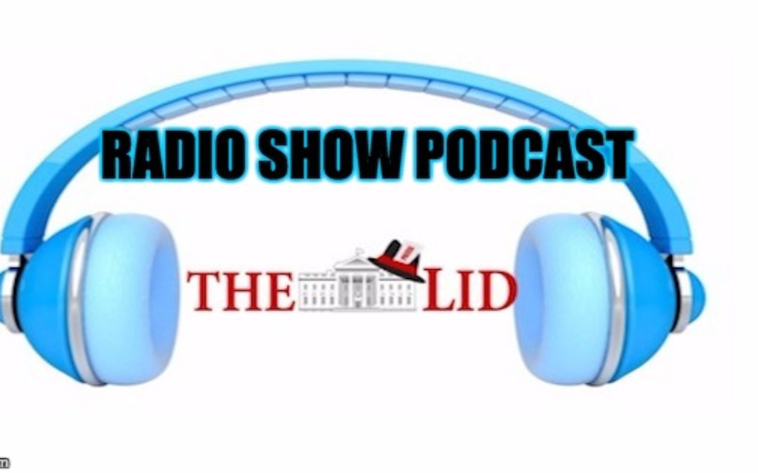 Listen Here: Podcast of Today's Lid Radio Show W/Guest Kenneth McClenton