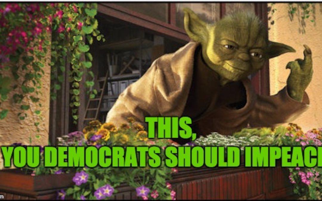 Hey Democrats, Impeach THIS!