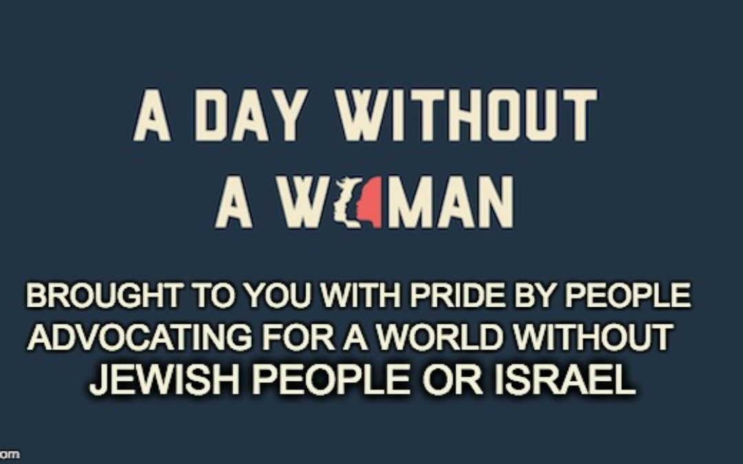 "Today's ""Day Without Women"" Run By Anti-Semites & Anti-Israel Advocates"