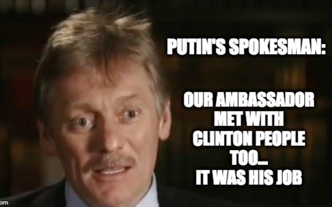 Putin's Spox Dmitry Peskov: Our Ambassador Met W/Team Clinton Too (Video and Transcript)