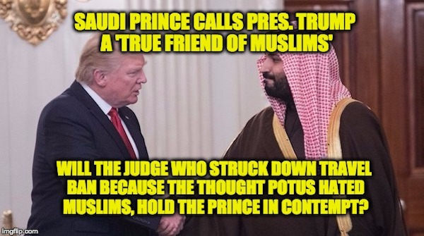 Saudi Prince Says Trump Is 'True Friend Of Muslims,' Will Hawaii Judge Hold Him In Contempt?