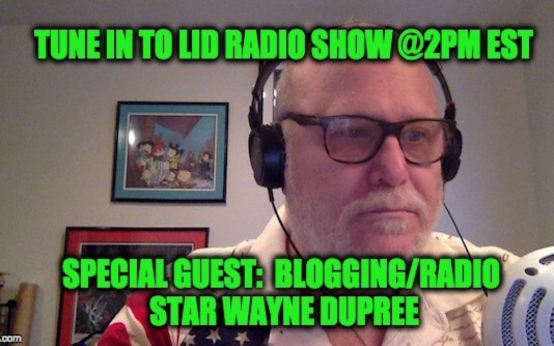 TODAY (3/22) @ 2PM EDT Lid Radio Show W/Special Guest Wayne Dupree