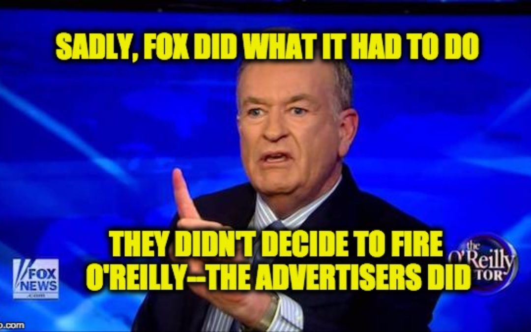 Don't Blame Fox They Didn't Fire Bill O'Reilly, The Advertisers Did
