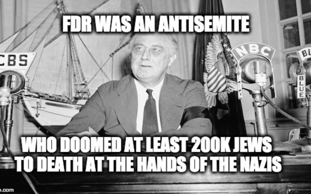 FDR's Antisemitism Doomed Over 200K Jews To Die At Hitler's Hands (As Did Churchill's Appeasement)