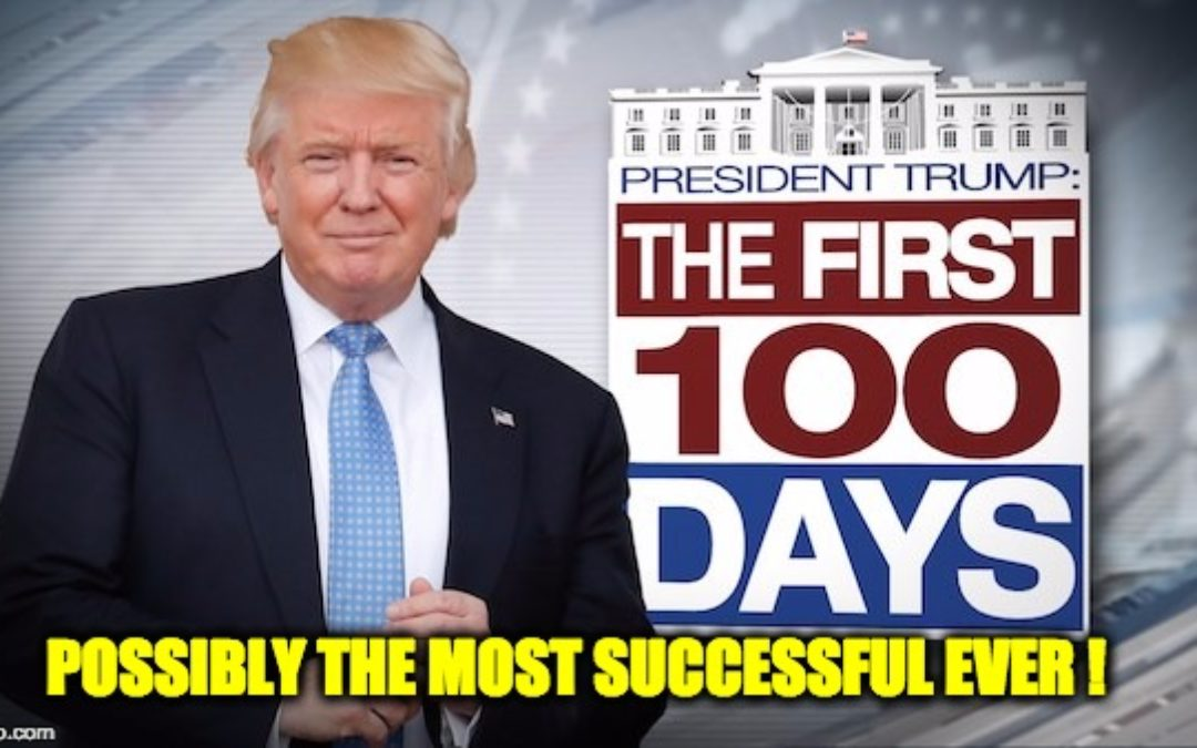 Trump Administration's First 100 Days Possibly The Most Successful In History