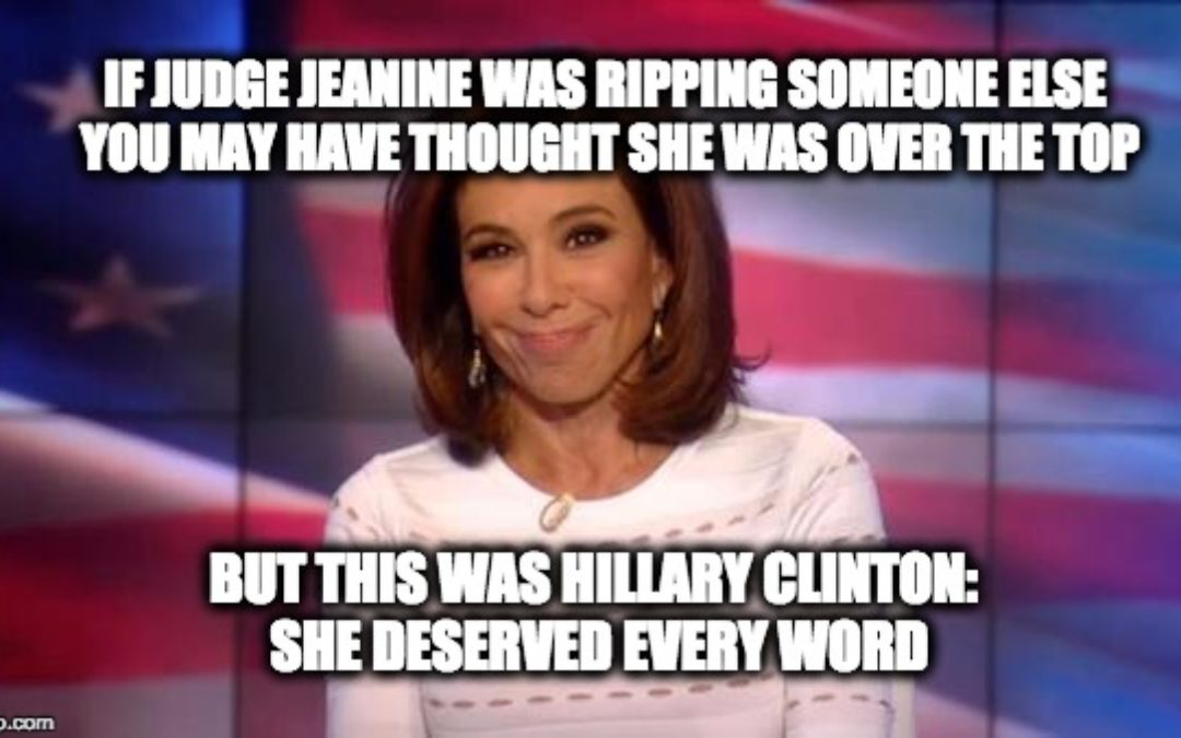 "Judge Jeanine Rips Hillary, ""You're a Loser, Get Back in the Woods"""