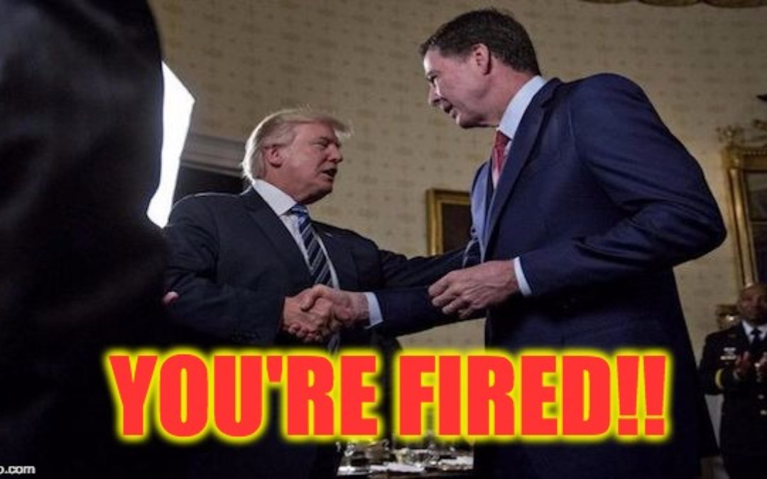 Why FBI Director Comey Got Fired (Includes The Firing Letters)
