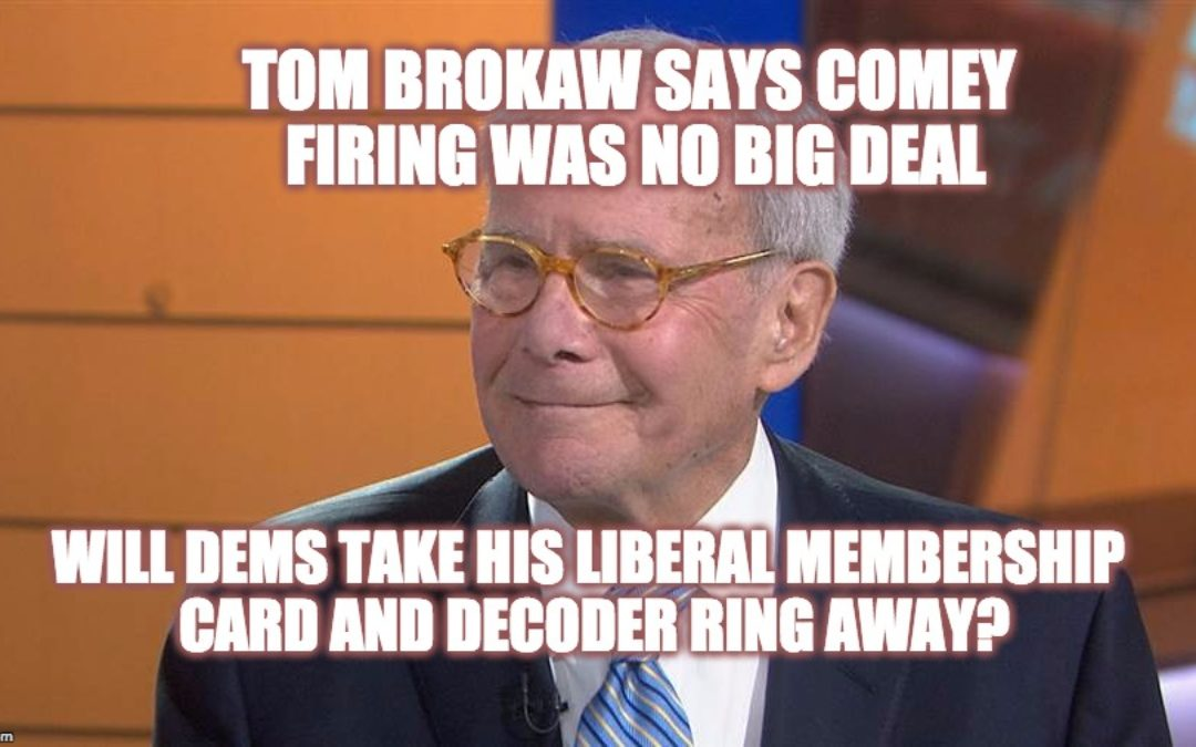Even Leftist News Icon Tom Brokaw Says Trump Firing Comey Was No Big Deal