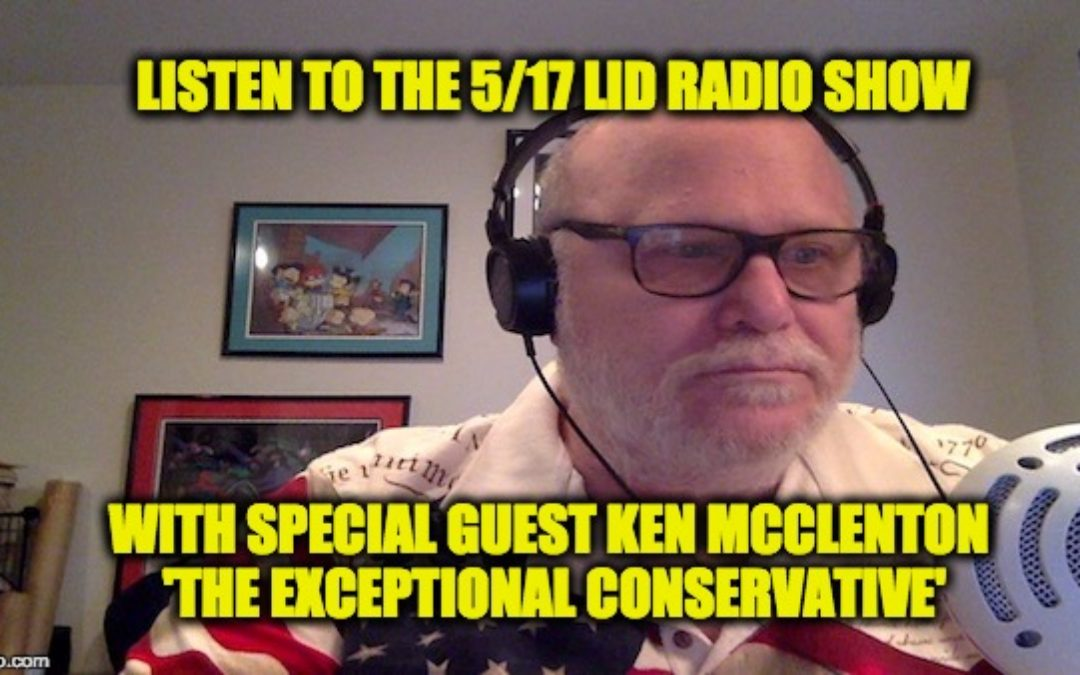 LISTEN Today May 17th @2pm EDT The Lid Radio Show W/Guest Kenneth McClenton