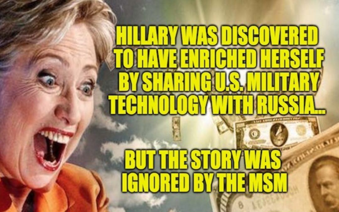 Where Was The MSM When Hillary Was Sharing U.S. Military Technology W/Russia?