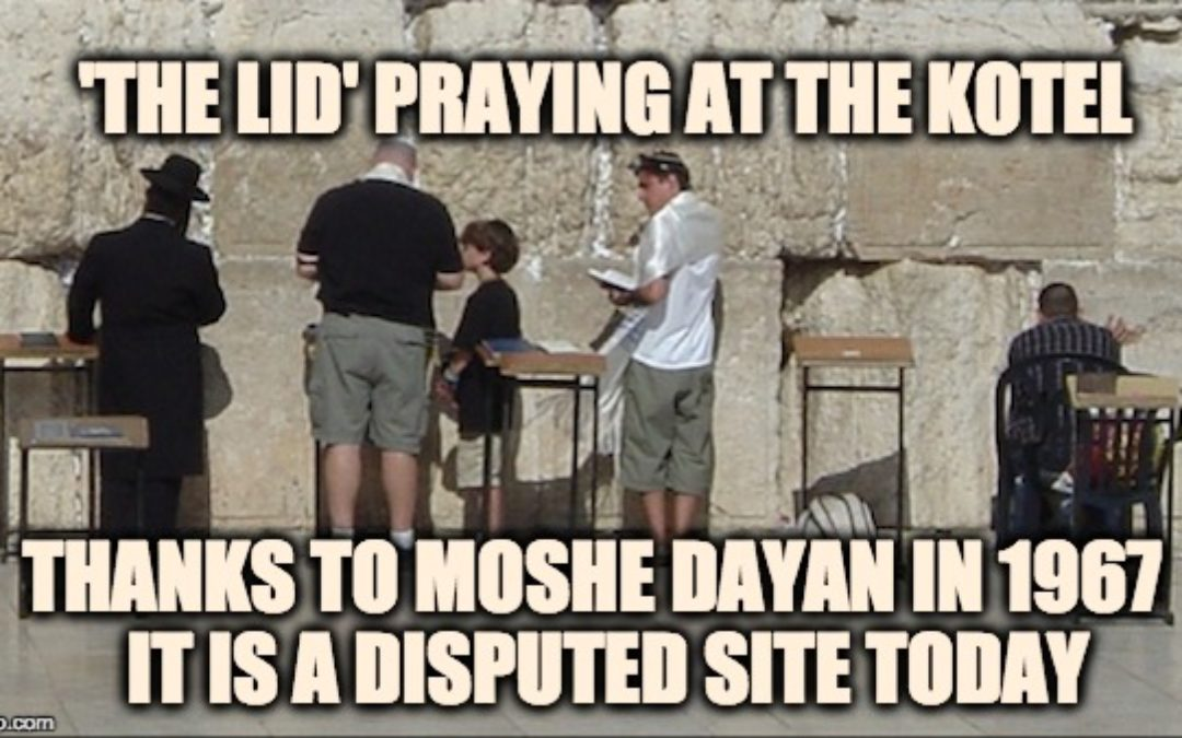 Why Bibi Couldn't Go With Trump To The Western Wall–Moshe Dayan's Hubris
