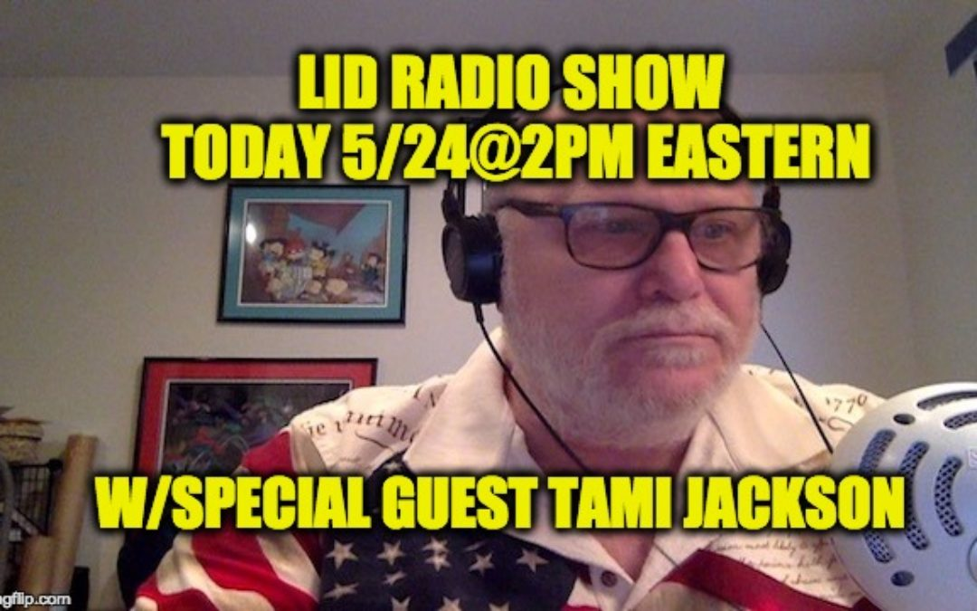 LISTEN Today May 24th @2pm EDT The Lid Radio Show W/Guest Tami Jackson