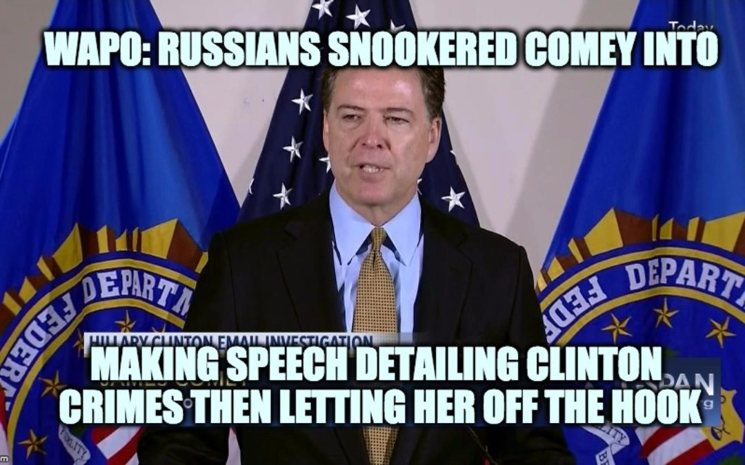 Russians Snookered Comey Into Making Speech Letting Hillary Off The Hook