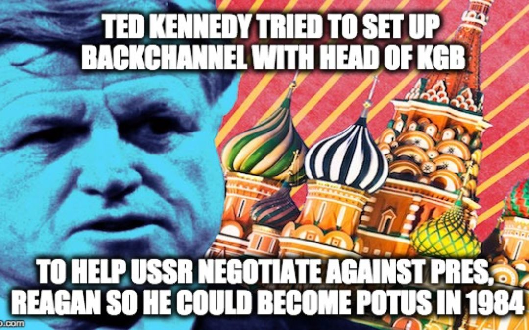 Ted Kennedy Created USSR Back Channel To Help Negotiate AGAINST Pres. Reagan