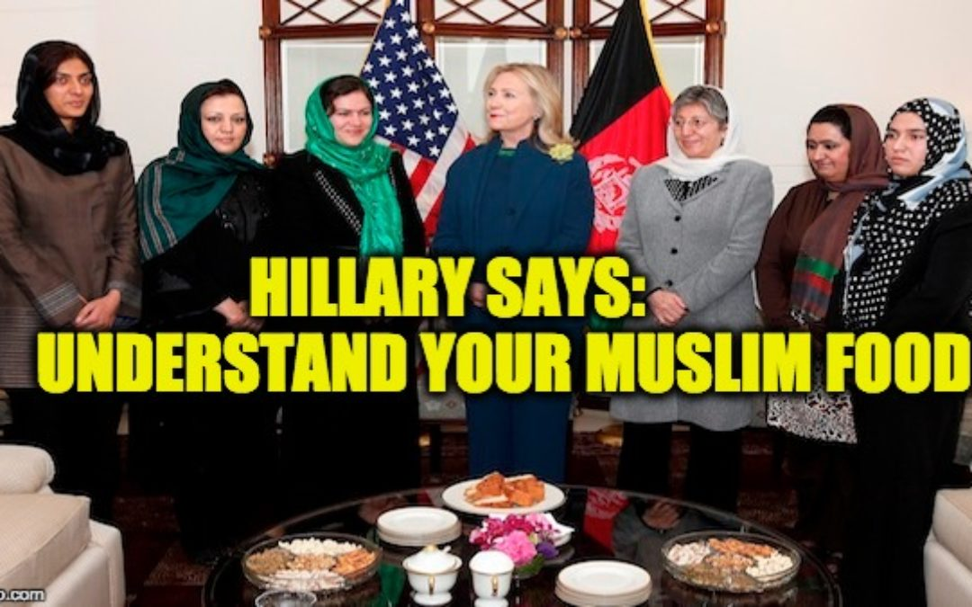 "Hillary Clinton: The Solution To Terrorism Is To ""Understand"" Muslim Food"
