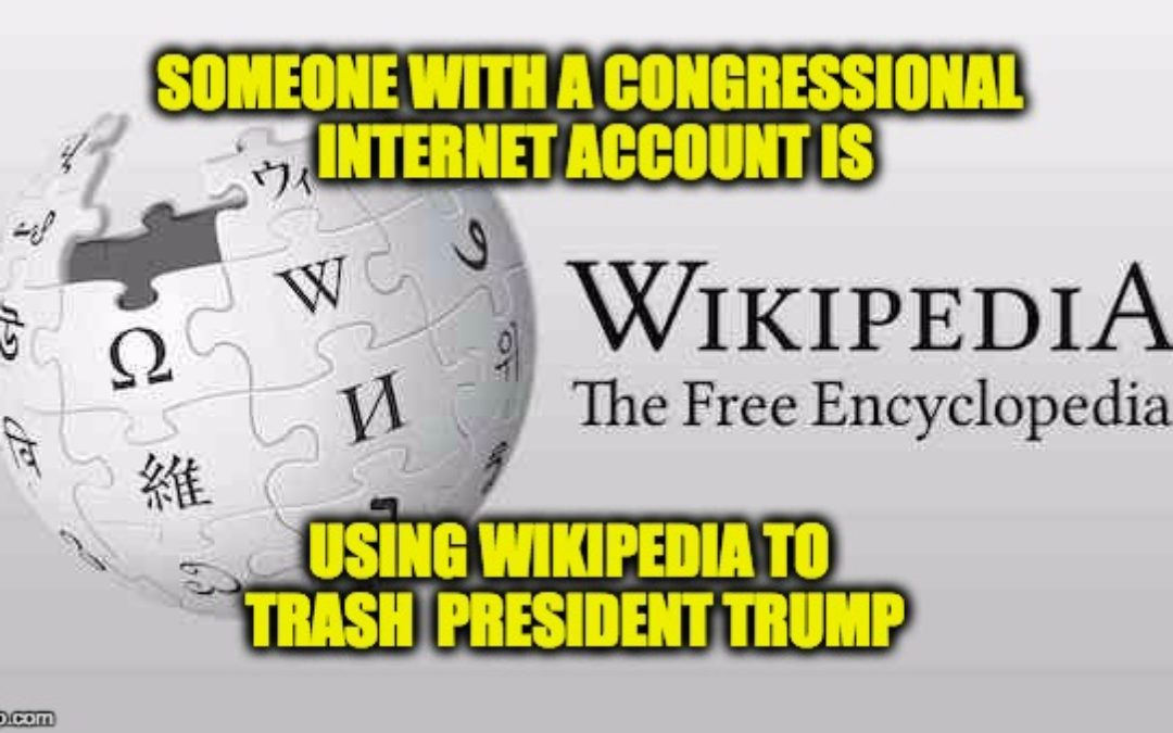 Wikipedia Edited From Within House Of Reps To Make Trump Example Of 'Obstruction Of Justice'