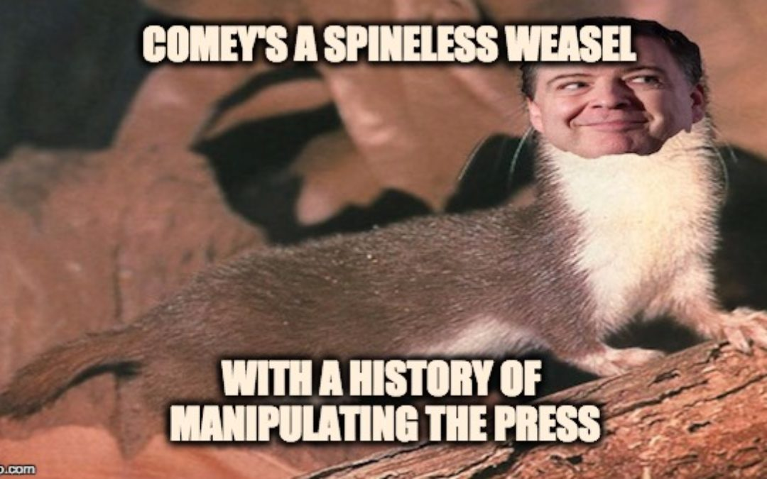 "James Comey is a ""Spineless Weasel"" with a ""History of Manipulating"" the Press"