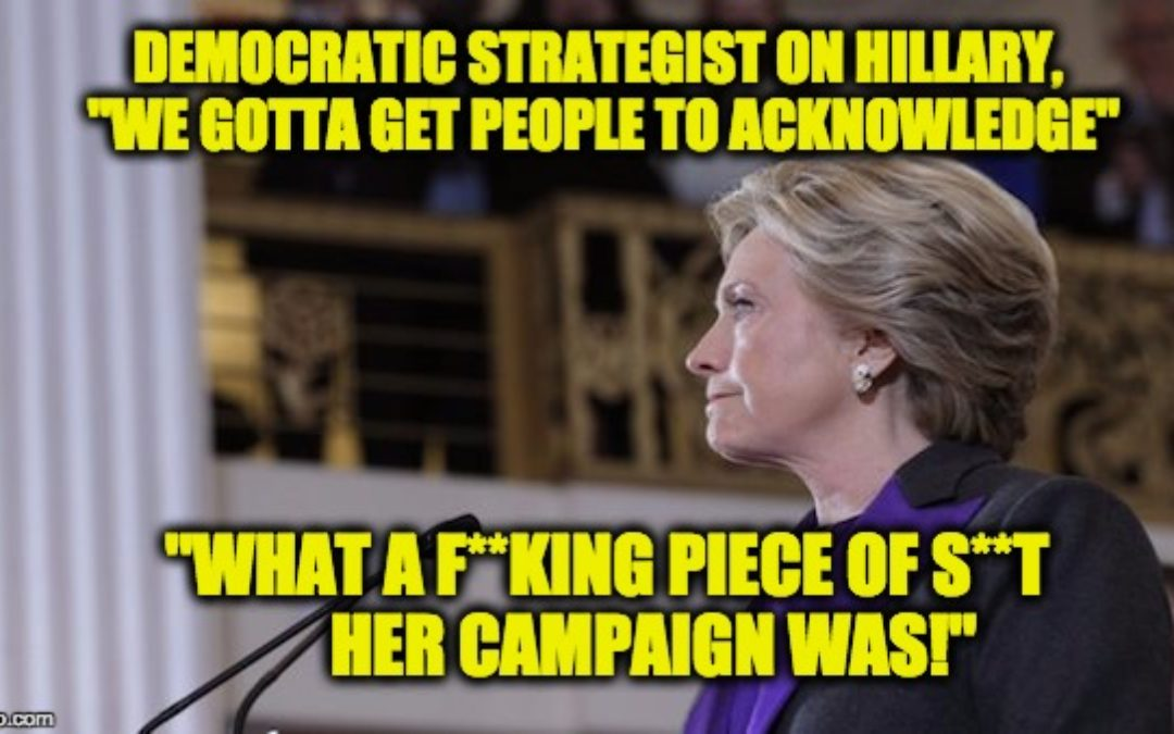 """Democratic Strategist's Rationale For Hillary Loss: Her Campaign Was A """"F**king Piece Of Sh*t"""""""