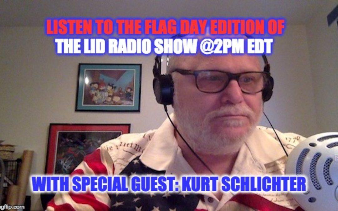 LISTEN @ 2PM EDT Lid Radio Show, Flag Day Edition W/ Special Guest Kurt Schlichter