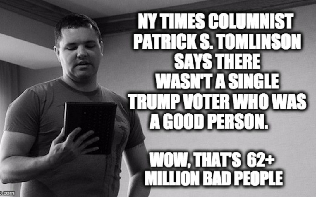 NYT's Patrick S. Tomlinson, 'There Is Not A Single Good Person Who Voted For Trump'