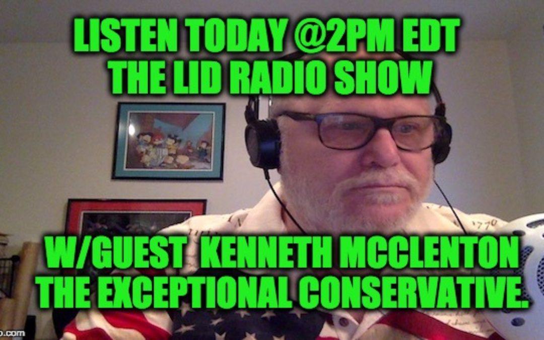 LISTEN Today June 21 @2pm–>The Lid Radio Show W/Guest Ken McClenton