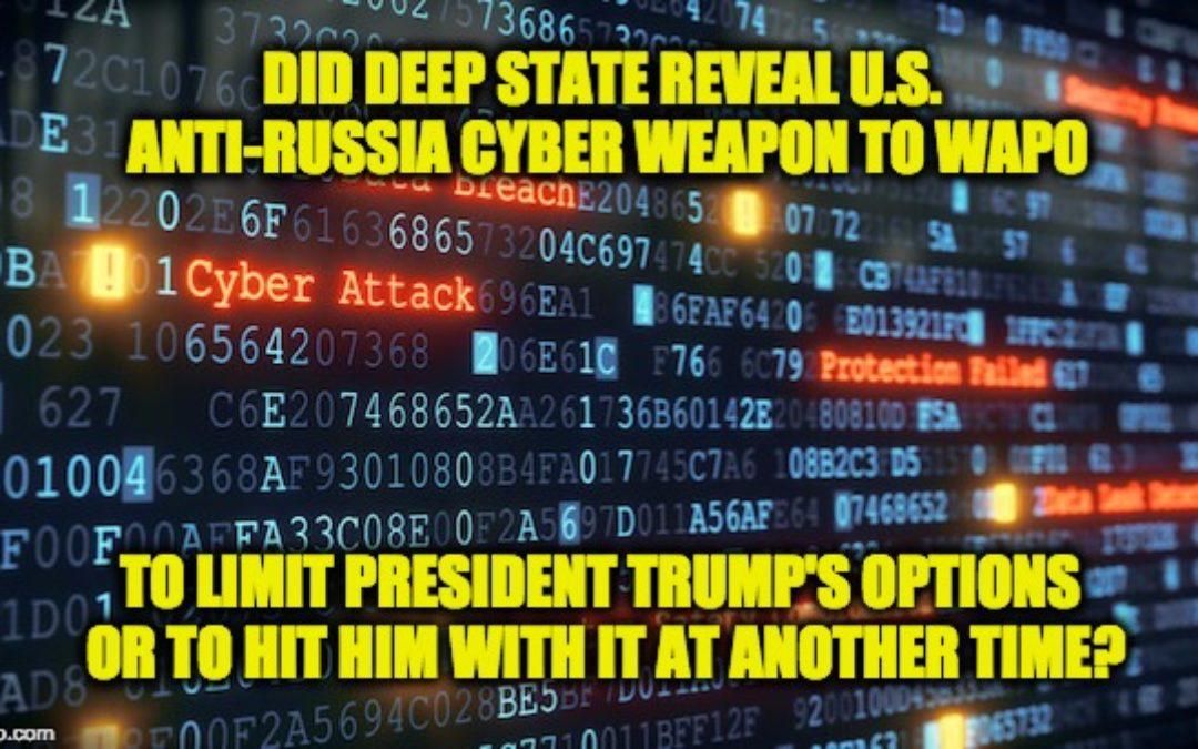 'Deep State' Leaks Secret U.S. Cyber Weapon To Undermine Trump's Russia Options