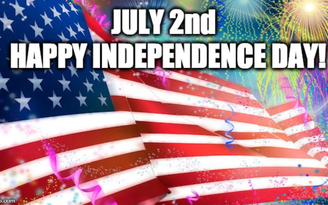 July 2nd Is Independence Day, NOT July 4th