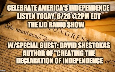 Celebrate America's Independence Today @2pm- The Lid Radio Show W/ Guest David Shestokas