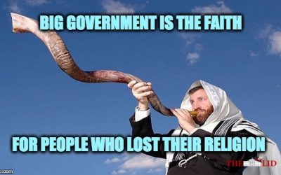 Big Government Is The Faith For People Who Lost Their Religion