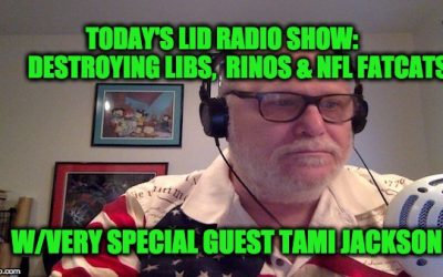 Today's Lid Radio Show Taking Down Libs & RINOS W/Special Guest Tami Jackson