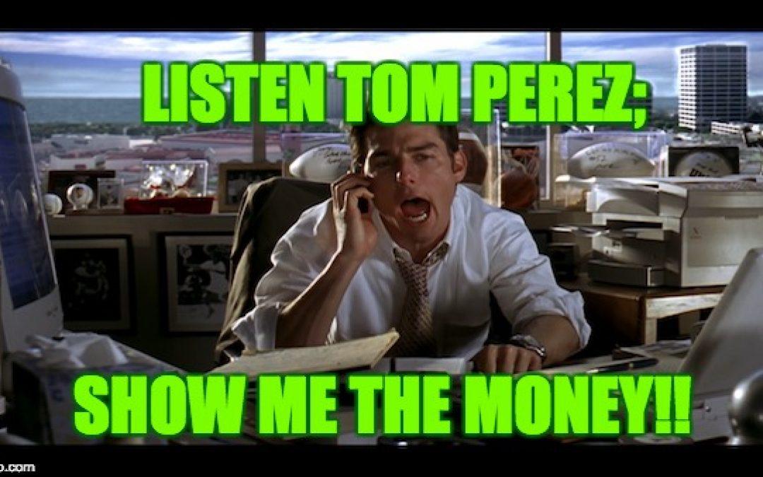 Democrats To Tom Perez: Show Me The Money!!!