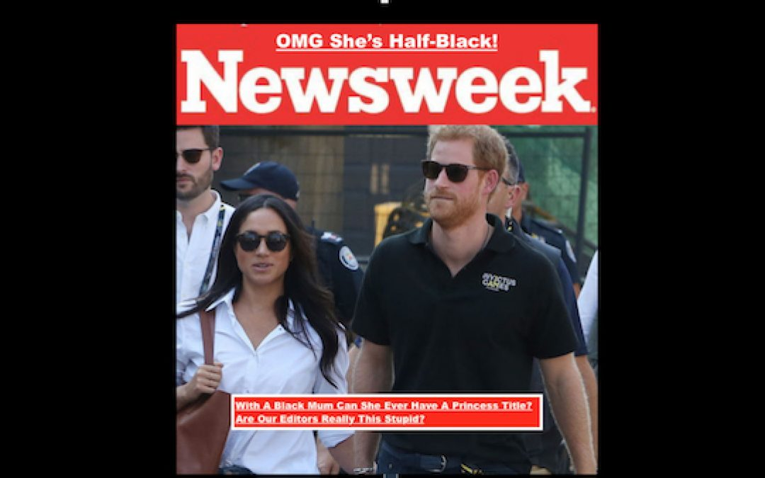 Newsweek Uses Royal Engagement To Fan The Flames Of Race Hate