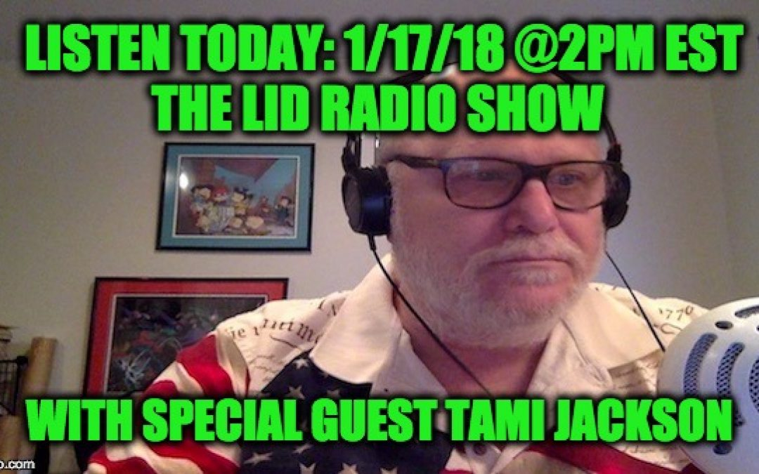 Today's Lid Radio Show @2pm; Special Guest Tami Jackson
