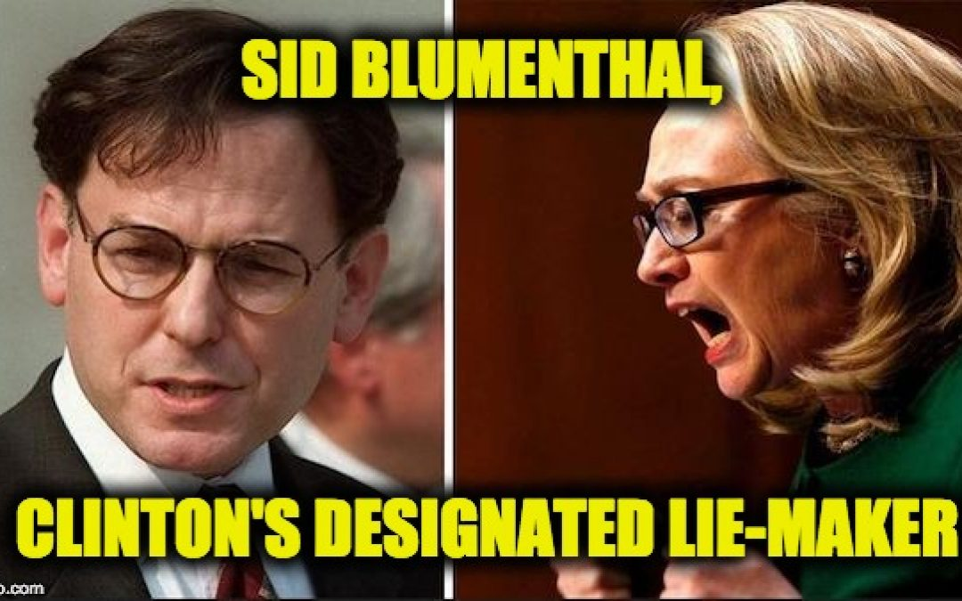 Sid Blumenthal Is The Clinton's Designated Inventor Of Cover-up Lies