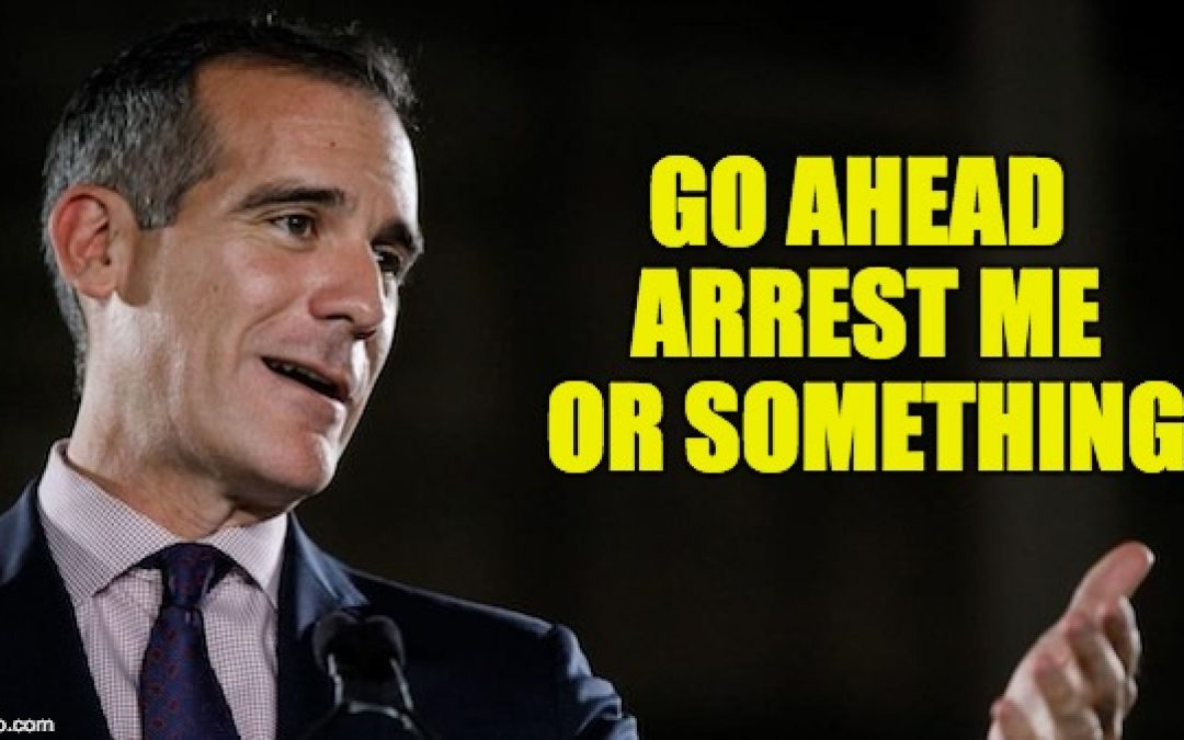 LA Mayor Eric Garcetti Taunts Feds AGAIN in Sanctuary City Showdown