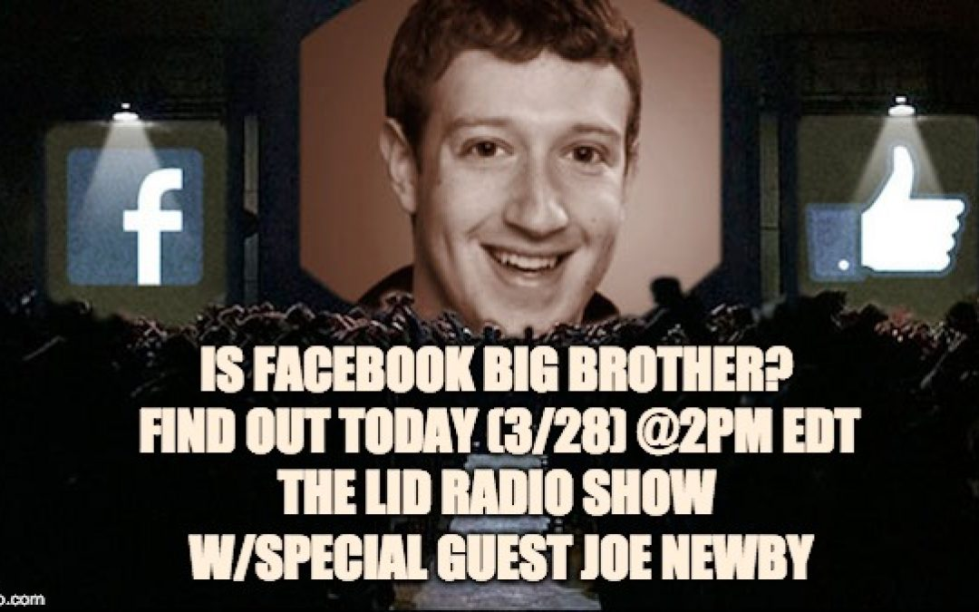 Lid Radio Show Today 3/28:  Is Facebook 'Big Brother?' W/Guest Joe Newby