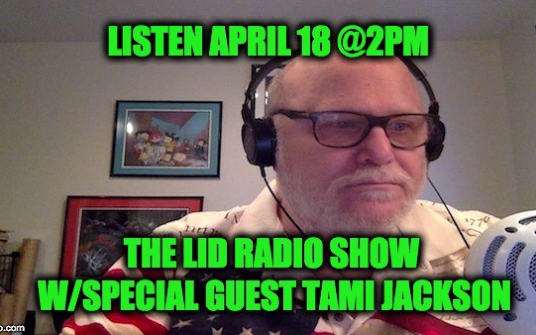 Today 4/18 @2pm EDT:  Lid Radio Show w/Special Guest Tami Jackson