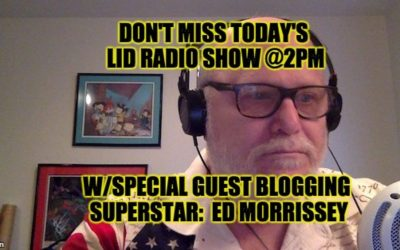 Listen Today @ 2PM EDT: The Lid Radio Show W/Guest Ed Morrissey