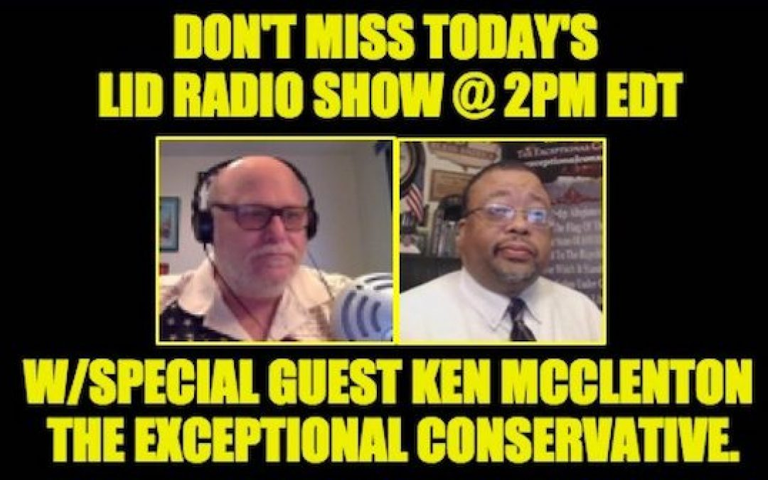 The Lid Radio Show Is Back TODAY! W/ Guest Ken McClenton, the Exceptional Conservative