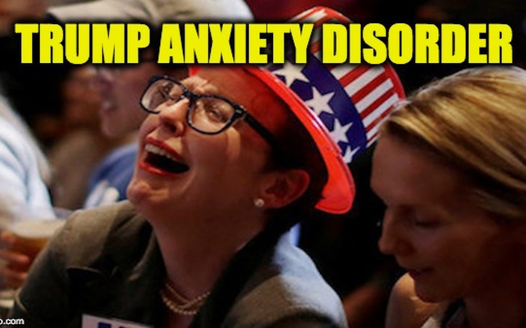 "IT'S REAL! Therapists Are Diagnosing ""Trump Anxiety Disorder"""