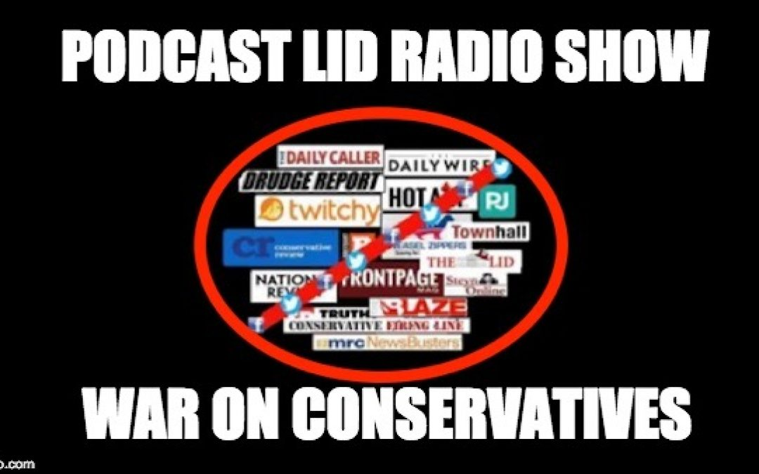 Podcast Aug 1st Lid Radio Show: Facebook & Twitter's War On  Conservatives
