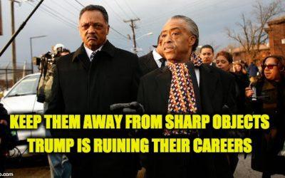 Better Hide Sharp Objects From Al Sharpton & Jessie Jackson, Trump's Ruining Their Fraud