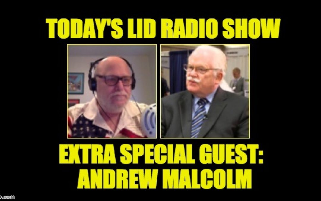 Today's Don't Miss Lid Radio Show-Special Guest: Andrew Malcolm
