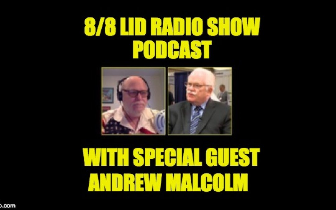 Podcast: 8/8/18 Lid Radio Show W/ Guest Andrew Malcolm
