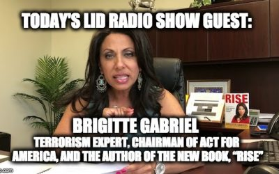 Today's Lid Radio Show Special Guest Brigitte Gabriel, Terrorism Expert and Author