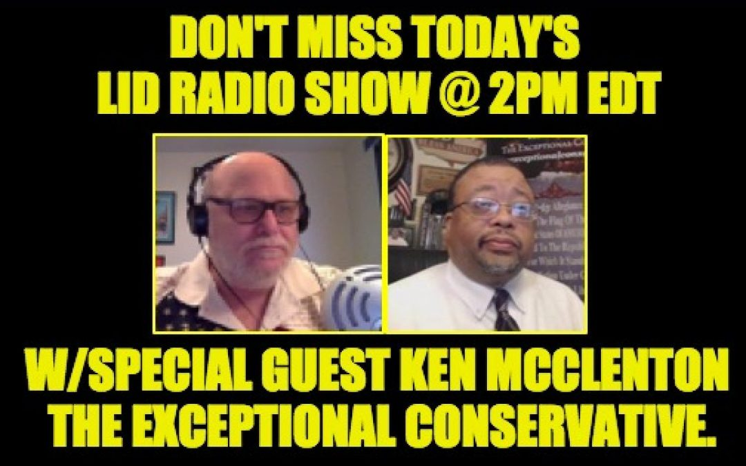 Lid Radio Show @2pm Guest Ken McClenton: The Exceptional Conservative.