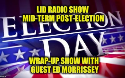 Lid Radio Show: Election 2018 What The Heck Happened? W/ Guest Ed Morrissey