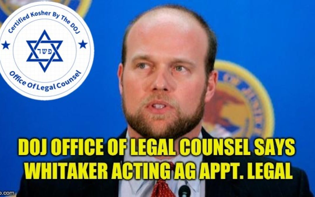 DOJ Office Of Legal Counsel: Whitaker Acting AG Appt. Constitutional